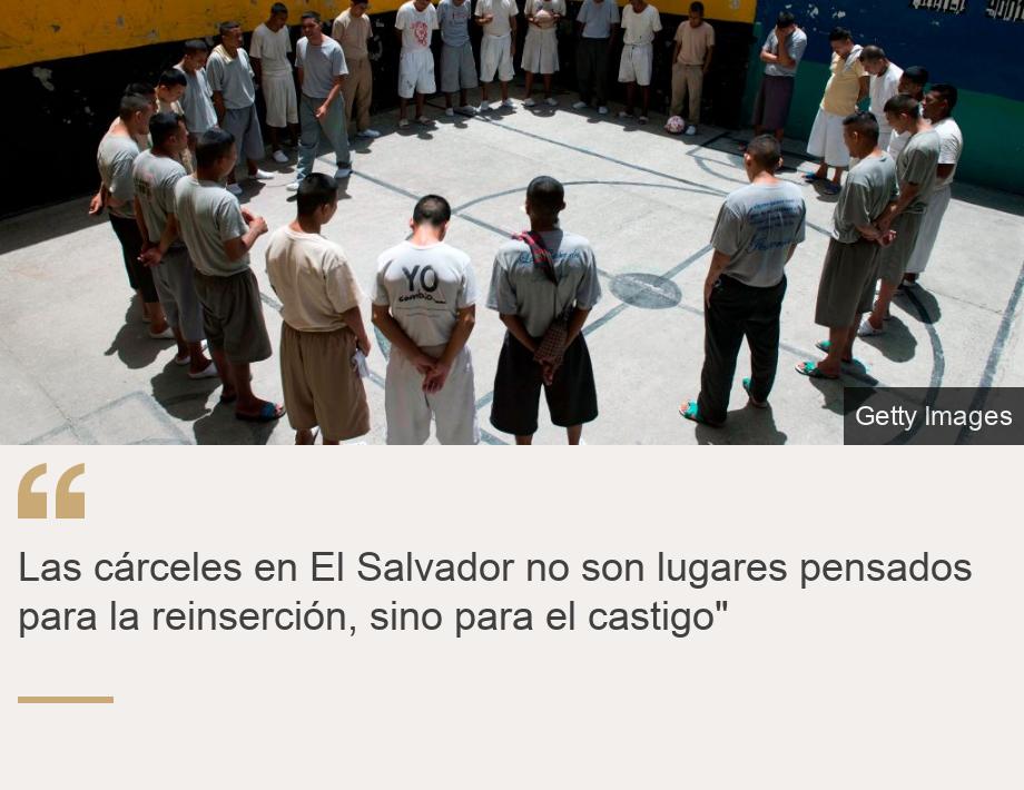 """""""Las cárceles en El Salvador no son lugares pensados para la reinserción, sino para el castigo"""""""", Source:, Source description:, Image:"""