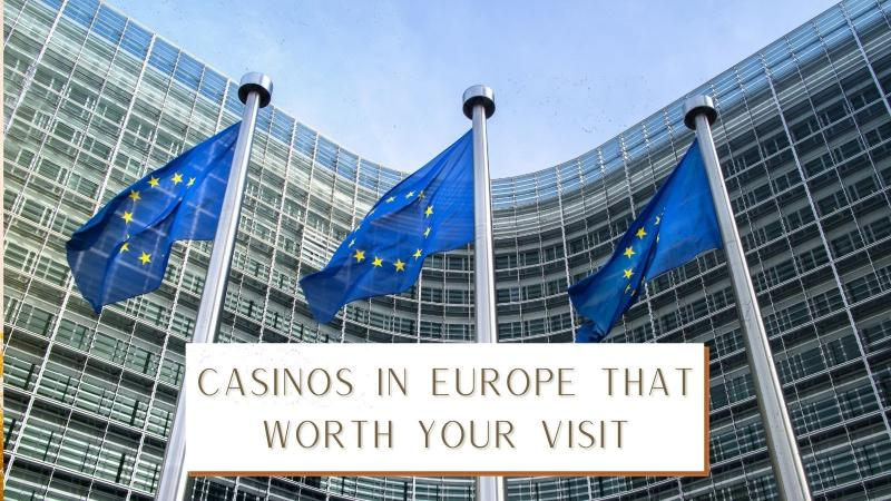 Casinos in Europe that Worth Your Visit