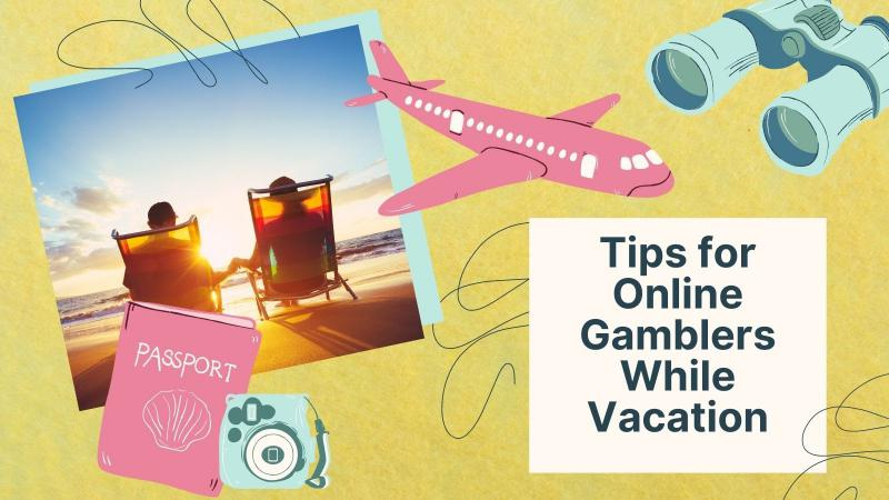 Tips for Online Gamblers While Vacation