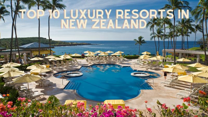 Top 10 Luxury Resorts in New Zealand