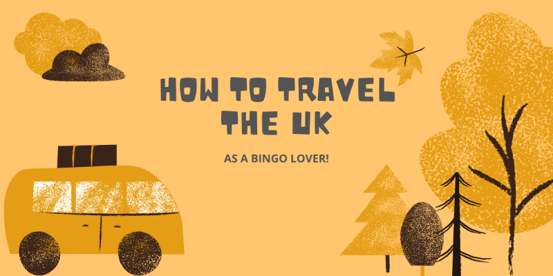 How to travel the UK as a bingo love